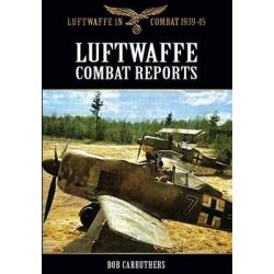 Luftwaffe Combat Reports by Bob Carruthers, 9781781592137.