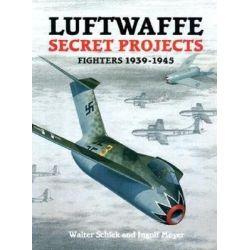 Luftwaffe Secret Projects, Fighters, 1939-1945 v. 1 by Walter Schick, 9781857800524.