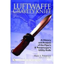 Luftwaffe Gravity Knife, A History and Analysis of the Flyer's and Paratrooper's Utility Knife by Mack Pattarozzi, 9780764324192.