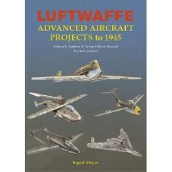 Luftwaffe Advanced Aircraft Projects to 1945, Fighters and Ground Attack, Arado to Junkers v. 1 by I. Meyer, 9781857802405.