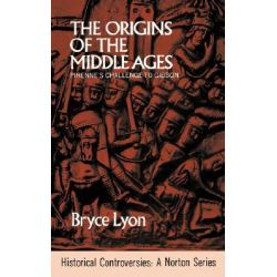 Lyon Origins of the Middle Ages (Paper), Pirenne's Challenge to Gibbon by B. Lyon, 9780393099935.