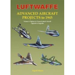 Luftwaffe Advanced Aircraft Projects to 1945, Fighters and Ground Attack Aircraft, Lippisch to Zeppelin v. 2 by Ingolf Meyer, 9781857802429.