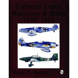 Luftwaffe Codes, Markings and Units 1939-1945, 1939-1945 by Barry C. Rosch, 9780887407963.