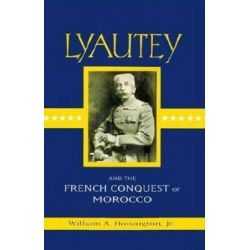 Lyautey and the French Conquest of Morocco by William A Hoisington, Jr., 9780312125295.