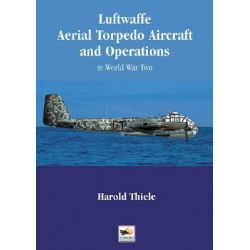 Luftwaffe Aerial Torpedo Aircraft and Operations, In World War Two by Harold Thiele, 9781902109428.