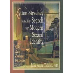 Lytton Strachey and the Search for Modern Sexual Identity, The Last Eminent Victorian by Julie Anne Taddeo, 9781560233596.