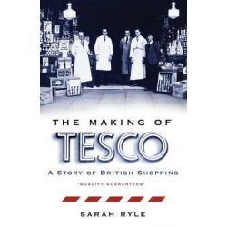 Making of Tesco, A Story of British Shopping by Sarah Ryle, 9780593070444.