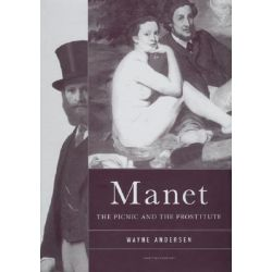 Manet, The Picnic and the Prostitute by Wayne Andersen, 9780972557375.