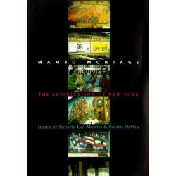 Mambo Montage, The Latinization of New York City by Augustin Lao-Montes, 9780231112758.
