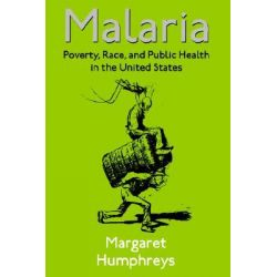 Malaria, Poverty, Race and Public Health in the United States by Margaret Humphreys, 9780801866371.