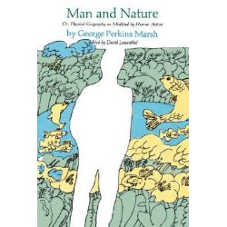 Man and Nature, Or, Physical Geography as Modified by Human Action by George Marsh, 9780674544529.