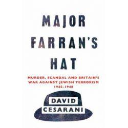 Major Farran's Hat, Murder, Scandal and Britain's War Against Jewish Terrorism 1945-1948 by David Cesarani, 9780099522874.