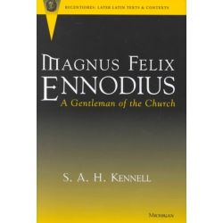 Magnus Felix Ennodius, A Gentleman of the Church by S.A.H. Kennell, 9780472109173.