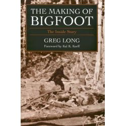 Making of Bigfoot, The Inside Story by Gregory Long, 9781591021391.