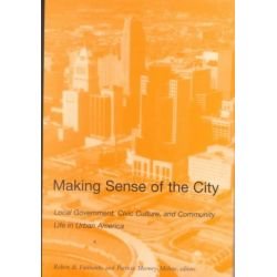 Making Sense of the City, Local Government, Civic Culture and Community Life in Urban America by Robert B. Fairbanks, 9780814208816.