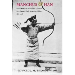 Manchus and Han, Ethnic Relations and Political Power in Late Qing and Early Republican China, 1861-1928 by Edward J. M. Rhoads, 9780295980409.