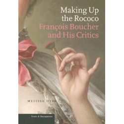 Making Up the Rococo, Francois Boucher and His Critics by Melissa Hyde, 9780892367436.