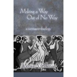 Making a Way Out of No Way, A Womanist Theology by Monica A. Coleman, 9780800662936.