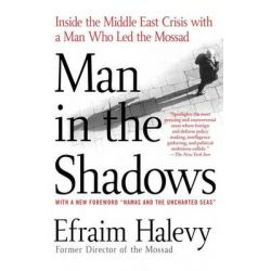 Man in the Shadows, Inside the Middle East Crisis with a Man Who Led the Mossad by Efraim Halevy, 9780312337728.