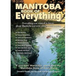 Manitoba Book of Everything, Everything You Wanted to Know about Manitoba and Were Going to Ask Anyway by Christine Hanlon, 9780978478452.