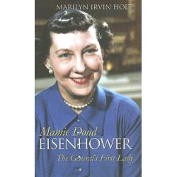 Mamie Doud Eisenhower, The General's First Lady by Marilyn Irvin Holt, 9780700615391.