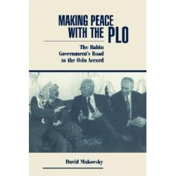 Making Peace with the PLO, The Rabin Government's Road to the Oslo Accord by David Makovsky, 9780813324265.