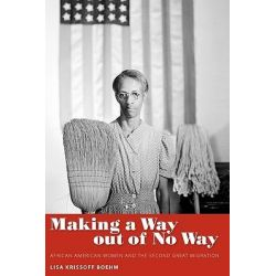 Making a Way Out of No Way, African American Women and the Second Great Migration by Lisa Krissoff Boehm, 9781604738025.