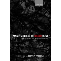 Magic Mineral to Killer Dust, Turner and Newall and the Asbestos Hazard by Geoffrey Tweedale, 9780199243990.