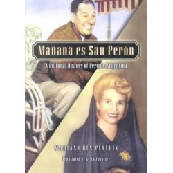 Manana es San Peron, A Cultural History of Peron's Argentina by Mariano Ben Plotkin, 9780842050296.