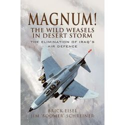 Magnum! The Wild Weasels in Desert Storm, The Elimination of Iraq's Air Defence by Braxton R. Eisel, 9781844159079.