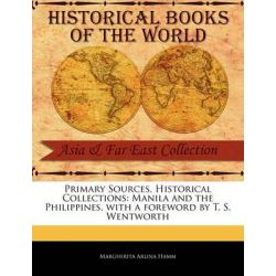 Manila and the Philippines, Manila and the Philippines, with a Foreword by T. S. Wentworth by Margherita Arlina Hamm, 9781241112790.