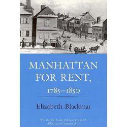Manhattan for Rent, 1785-1850 by Elizabeth Blackmar, 9780801499739.