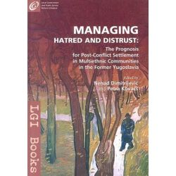 Managing Hatred and Distrust, The Prognosis for Post-Conflict Settlement in Multiethnic Communities of the Former Yugoslavia by Nenad Dimitrijevic, 9789639419698.