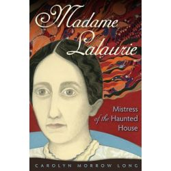 Madame Lalaurie, Mistress of the Haunted House, Mistress of the Haunted House by Carolyn Morrow Long, 9780813038063.