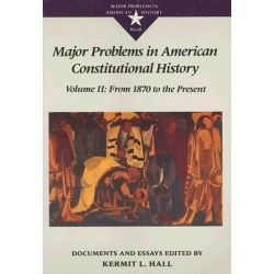 Major Problems in American Constitutional History, From 1870 to the Present v. 2 by Kermit L. Hall, 9780669212105.