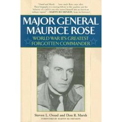 Major General Maurice Rose : World War II's Greatest Forgotten Commander, World War II's Greatest Forgotten Commander by Steven L. Ossad, 9781589793514.