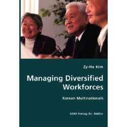 Managing Diversified Workforces- Korean Multinationals by Zy-He Kim, 9783836419253.