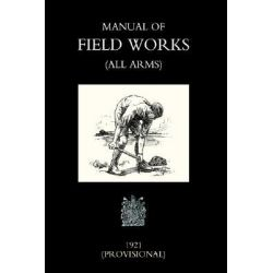 Manual of Field Works (all Arms) 1921 by Office Novembe War Office November 1921, 9781843427070.