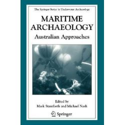 Maritime Archaeology, Australian Approaches by Mark Staniforth, 9780387769851.