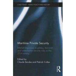 Maritime Private Security, Market Responses to Piracy, Terrorism and Waterborne Security Risks in the 21st Century by Patrick Cullen, 9780415724241.