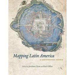 Mapping Latin America, A Cartographic Reader by Jordana Dym, 9780226618227.
