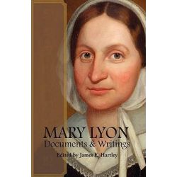 Mary Lyon, Documents and Writings by James E Hartley, 9780977837267.