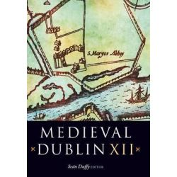 Medieval Dublin XII, Proceedings of the Friends of Medieval Dublin Symposium 2010 by Sean Duffy, 9781846823343.