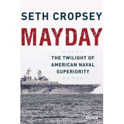 Mayday, The Decline of American Naval Supremacy by Seth Cropsey, 9781590207895.