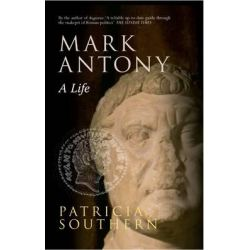 Mark Antony, A Life by Patricia Southern, 9781445608631.
