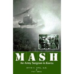 MASH, An Army Surgeon in Korea by Otto F. Apel, 9780813120706.