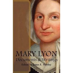Mary Lyon, Documents and Writings by James E Hartley, 9780977837250.
