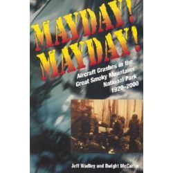 Mayday! Mayday!, Aircraft Crashes in the Great Smoky Mtn Nat Park, 1920- by Jeff Wadley, 9781572331549.