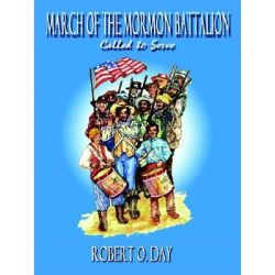 March of the Mormon Battalion by Robert O Day, 9781890905170.