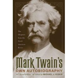 Mark Twain's Own Autobiography, The Chapters from the North American Review by Mark Twain, 9780299234744.